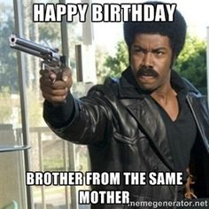 Happy Birthday Brother from the same mother | Black Dynamite