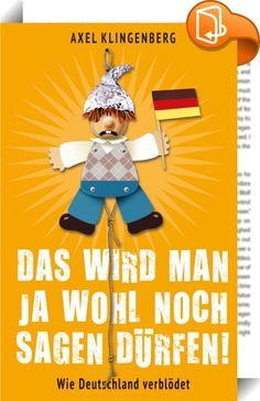 """Das wird man ja wohl noch sagen dürfen!    ::  Deutschlands Neokonservative spielen sich als Querdenker und Tabubrecher auf - und sagen doch nur das, was schon immer falsch war und auch durch die hundertste Wiederholung nicht richtiger wird. Axel Klingenberg hat die 88 dümmsten, dürftigsten und düpierendsten Aussagen der nationalen Vor""""denker"""" von Sarrazin bis Pirinçci und ihrer deutschtümelnden Anhänger von der AfD bis zu Pegida gesammelt, um sie genüsslich auseinanderzunehmen und so ..."""