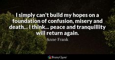 Anne Frank Quotes, Going To Work, Inspirational Quotes, Motivational, Confused, Quote Of The Day, Quotations, Writer, Death