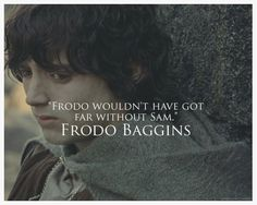 """""""Samwise the Brave. I want to hear more about Sam."""""""
