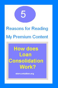 """5 Reasons for Reading My Premium Content """"How does Loan Consolidation Work?"""" 