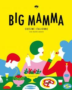 Big Mamma - Cuisine italienne con molto amore | Olimpia Zagnoli illustration  | 200 x 255 mm, 480 pages | 25.00 €