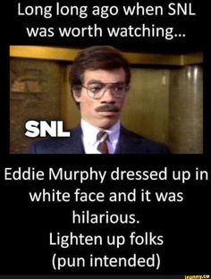 Long long ago when SNL was worth watching... _ Eddie Murphy dressed up in white face and it was hilarious. Lighten up folks (pun intended) – popular memes on the site iFunny.co #the100 #tvshows #long #ago #snl #worth #watching #eddie #murphy #dressed #white #face #hilarious #lighten #folks #pic