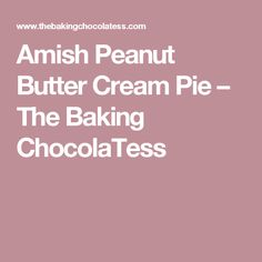 Amish Peanut Butter Cream Pie – The Baking ChocolaTess