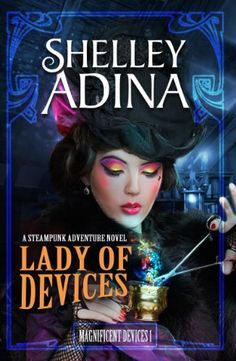 Lady of Devices: A steampunk adventure novel (Magnificent Devices) by Shelley Adina, http://www.amazon.com/dp/B0053CYXS0/ref=cm_sw_r_pi_dp_1jZZsb13E87PZ  My Review -- http://www.amazon.com/review/R37QQX7BT15GS7/ref=cm_cr_rdp_perm