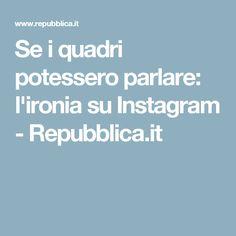 Se i quadri potessero parlare: l'ironia su Instagram - Repubblica.it