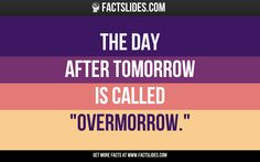 """The day after tomorrow is called """"Overmorrow."""""""