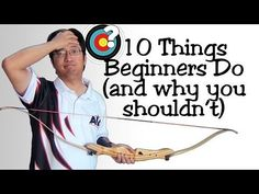 Archery | 10 Things Beginners Do (And Why You Shouldn't) - YouTube