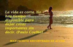 La vida es corta.No hay tiepo disponible para dejar cosas importantes sin decir.(Paulo Coelho),,,manuscrito de accra .