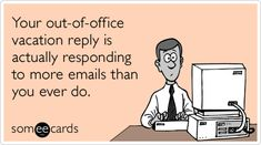 Your out-of-office reply is actually responding to more emails than you ever do. #humour