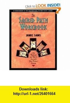 The Sacred Path Workbook New Teachings and Tools to Illuminate Your Personal Journey (9780062507945) Jamie Sams , ISBN-10: 006250794X  , ISBN-13: 978-0062507945 ,  , tutorials , pdf , ebook , torrent , downloads , rapidshare , filesonic , hotfile , megaupload , fileserve