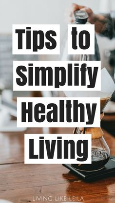 Tips to Simplify Healthy Living - Living like Leila Healthy Lifestyle Motivation, Healthy Lifestyle Tips, Healthy Living Tips, Healthy Habits, Healthy Tips, Healthy Eating, Healthy Food, Clean Eating, Healthy Snacks For Kids