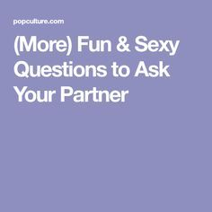 (More) Fun & Sexy Questions to Ask Your Partner