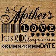 A Mothers Love Has No Expiration Date Quote Word Typography Digital Image Download Transfer To Pillows Totes Tea Towels Burlap No. 2206
