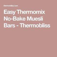 Easy Thermomix No-Bake Muesli Bars - Thermobliss