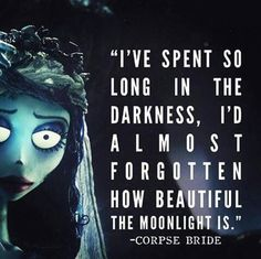 """Corpse Bride - """"I've spent so long in the darkness, i'd almost forgotten how beautiful the moonlight is. Tim Burton Art, Tim Burton Films, Corpse Bride Quotes, Corpse Bride Tattoo, Corpse Bride Art, Corpse Bride Wedding, Tim Burton Corpse Bride, Disney Quotes, Nightmare Before Christmas"""