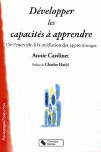 Développer les capacités à apprendre. De Feuerstein à la méditation des apprentissages / Annie Cardinet http://hip.univ-orleans.fr/ipac20/ipac.jsp?session=144E04I19093H.1129&profile=scd&source=~!la_source&view=subscriptionsummary&uri=full=3100001~!419459~!1&ri=1&aspect=subtab48&menu=search&ipp=25&spp=20&staffonly=&term=D%C3%A9velopper+les+capacit%C3%A9s+%C3%A0+apprendre+&index=.GK&uindex=&aspect=subtab48&menu=search&ri=1&limitbox_1=LO01+=+ITIUF+or+SE01+=+ITIUF+or+$LD6+=+RELEC