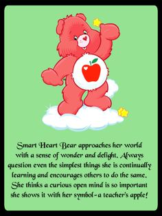 Smart Heart Bear approaches her world with a sense of wonder and delight. Always question even the simplest things she is continually learning and encourages others to do the same. She thinks a curious open mind is so important she shows it with her symbol-a teacher's apple! <3