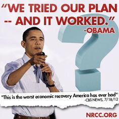 """According to CBS News, """"This is the worst economic recovery America has ever had,"""" yet President Obama says the Democrats' plan """"worked."""""""