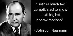 Image result for truth is much too complicated to allow anything but approximations