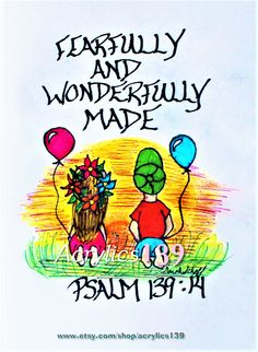 """For you created my inmost being; you knit me together in my mother's womb. I praise you because I am fearfullly and wonderfully made. Psalm 139:14 (Scripture doodle of encouragement)"