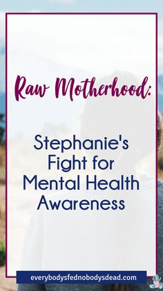 Stephanie is a mom with depression. Read about how she struggled with postpartum depression, feeling shame for taking medication that she needed, and how she's learning to heal and fight the stigma associated with mental health. This story is part of the Raw Motherhood Series. #rawmotherhood #mentalhealth #breakthestigma