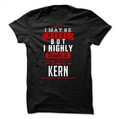 KERN - I May Be Wrong But I highly i am KERN - #tee ideas #geek tshirt. BUY NOW => https://www.sunfrog.com/LifeStyle/KERN--I-May-Be-Wrong-But-I-highly-i-am-KERN.html?68278