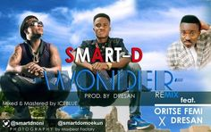Welcome To Emmanuel Ik blog: MUSIC:  Smart D Ft. Oritse Femi X Dre San – Wonder...