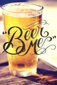 Beer me!                                                                                                                                                     More