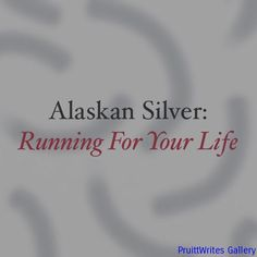 Alaskan Silver Running For Your Life