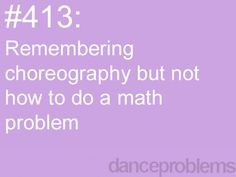 I remember choreography from 2 years ago, yet I can't remember what we learned in math TODAY