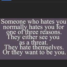 You hate me. I think youre revolting. Hatred requires too much energy, and I think you hate yourself enough for the both of us! How about ALL three reasons? Great Quotes, Quotes To Live By, Me Quotes, Funny Quotes, Inspirational Quotes, Jealousy Quotes, Spiteful People Quotes, Hater Quotes, It's Funny