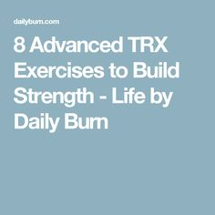 8 Advanced TRX Exercises to Build Strength - Life by Daily Burn
