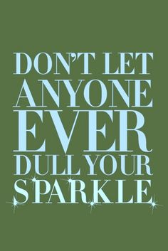 """My mom painted a sign with this quote and gave it to me for Christmas. """"Sparkle"""" is painted with silver glitter paint. LOVE IT!!"""