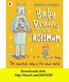 Baby Brains and Robomum (9781406313383) Simon James , ISBN-10: 1406313386  , ISBN-13: 978-1406313383 ,  , tutorials , pdf , ebook , torrent , downloads , rapidshare , filesonic , hotfile , megaupload , fileserve