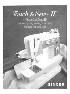 Singer 755 - 775 Sewing Machine Instruction Manual.  Touch and sew.  Models: 755 and 775    Here are just a few examples of what's included in this manual:   * Threading the machine.  * Winding the bobbin.  * Tension adjustment.  * Free arm sewing (775).  * Straight stitch, Zig Zag And more.  * Pattern cams.  * Cleaning and oiling your machine.  80 page manual.