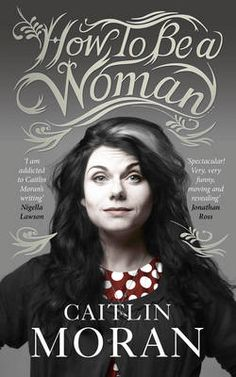 How To Be a Woman by Caitlin Moran #books #reading #motherday