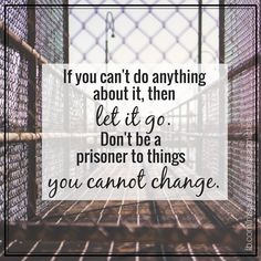 If you can't do anything about it, then let it go. Don't be a prisoner to things you cannot change. Dating A Married Man, Married Men, Wisdom Quotes, Quotes To Live By, Life Quotes, Change Quotes, Quotes Quotes, Understanding Men, What Makes A Man