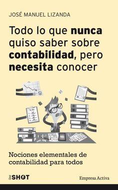 Todo lo que nunca quiso saber sobre contabilidad, pero necesita conocer // José Manuel Lizanda // Empresa Activa (Ediciones Urano)