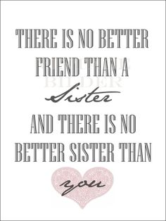 There is no better friend than a sister Love My Brother Quotes, Sister Sayings, I Miss My Sister, I Love My Brother, Sister Sister, Best Sister, Sister Friends, Best Friends, Little Sister Birthday