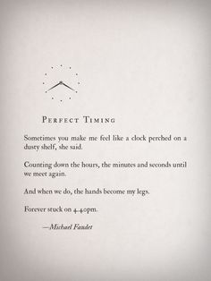and when we do, the hands become my legs, forever stuck on 4:40pm. -Michael Faudet