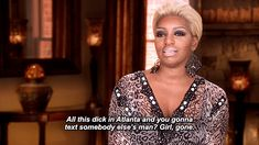 "When NeNe didn't approve of texting other people's husbands. | 29 Times ""The Real Housewives Of Atlanta"" Cast Served Up The Best Shade"