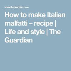 How to make Italian malfatti – recipe | Life and style | The Guardian