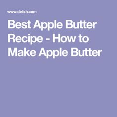 Best Apple Butter Recipe - How to Make Apple Butter