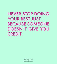Never stop doing your best just because someone does´t give you credit. Do Your Best, Happy, Ser Feliz, Happiness, Being Happy