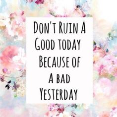 Dont ruin a good today because of a bad yesterday life quotes quotes quote life positivity inspiration motivational quotes good day life sayings Cute Quotes, Happy Quotes, Words Quotes, Great Quotes, Quotes To Live By, Happiness Quotes, Qoutes, Funny Quotes, New Day Quotes