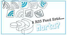 A RSS Feed Está... Morta?