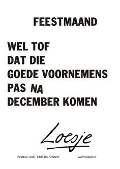 feestmaand wel tof dat die goede voornemens pas na december komen Best Quotes, Funny Quotes, Humor Quotes, December Quotes, Boxing Quotes, Christmas Quotes, Just Love, Proverbs, Letter Board