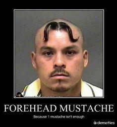 "hahahaha I had a ""boyfriend"" with a forehead mustache O_o"