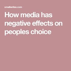 How media has negative effects on peoples choice